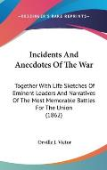 Incidents and Anecdotes of the War: Together with Life Sketches of Eminent Leaders and Narratives of the Most Memorable Battles for the Union (1862)