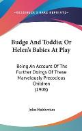Budge and Toddie; Or Helen's Babies at Play: Being an Account of the Further Doings of These Marvelously Precocious Children (1908)