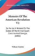Memoirs of the American Revolution V2: So Far as It Related to the States of North and South Carolina and Georgia (1802)