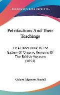 Petrifactions and Their Teachings: Or a Hand-Book to the Gallery of Organic Remains of the British Museum (1851)