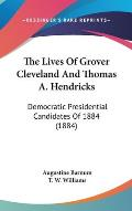 The Lives of Grover Cleveland and Thomas A. Hendricks: Democratic Presidential Candidates of 1884 (1884)