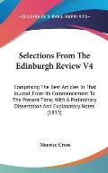 Selections from the Edinburgh Review V4: Comprising the Best Articles in That Journal, from Its Commencement to the Present Time; With a Preliminary D