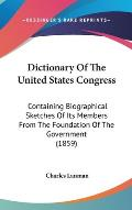 Dictionary of the United States Congress: Containing Biographical Sketches of Its Members from the Foundation of the Government (1859)