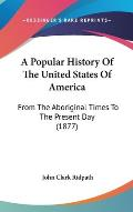 A Popular History of the United States of America: From the Aboriginal Times to the Present Day (1877)