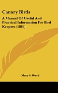 Canary Birds: A Manual of Useful and Practical Information for Bird Keepers (1869)