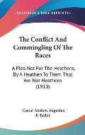The Conflict and Commingling of the Races: A Plea Not for the Heathens, by a Heathen to Them That Are Not Heathens (1913)