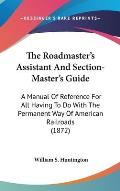 The Roadmaster's Assistant and Section-Master's Guide: A Manual of Reference for All Having to Do with the Permanent Way of American Railroads (1872)