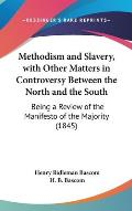 Methodism and Slavery, with Other Matters in Controversy Between the North and the South: Being a Review of the Manifesto of the Majority (1845)