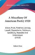 A Miscellany of American Poetry 1920: Aiken, Frost, Fletcher, Lincsay, Lowell, Oppenheim, Robinson, Sandburg, Teasdale and Untermeyer (1920)
