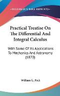 Practical Treatise on the Differential and Integral Calculus: With Some of Its Applications to Mechanics and Astronomy (1870)