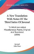 A New Translation with Notes of the Third Satire of Juvenal: To Which Are Added Miscellaneous Poems, Original and Translated (1806)