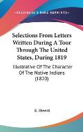 Selections from Letters Written During a Tour Through the United States, During 1819: Illustrative of the Character of the Native Indians (1820)