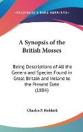 A Synopsis of the British Mosses: Being Descriptions of All the Genera and Species Found in Great Britain and Ireland to the Present Date (1884)