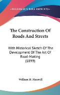 The Construction of Roads and Streets: With Historical Sketch of the Development of the Art of Road-Making (1899)