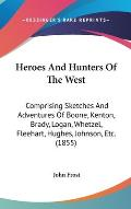 Heroes and Hunters of the West: Comprising Sketches and Adventures of Boone, Kenton, Brady, Logan, Whetzel, Fleehart, Hughes, Johnson, Etc. (1855)