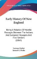 Early History of New England: Being a Relation of Hostile Passages Between the Indians and European Voyagers and First Settlers (1864)