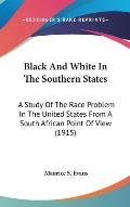 Black and White in the Southern States: A Study of the Race Problem in the United States from a South African Point of View (1915)