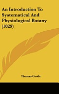 An Introduction to Systematical and Physiological Botany (1829)