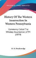History of the Western Insurrection in Western Pennsylvania: Commonly Called the Whiskey Insurrection, 1794 (1859)