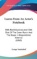 Leaves from an Actor's Notebook: With Reminiscences and Chit-Chat of the Green Room and the Stage, in England and America (1860)