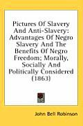 Pictures of Slavery and Anti-Slavery: Advantages of Negro Slavery and the Benefits of Negro Freedom; Morally, Socially and Politically Considered (186