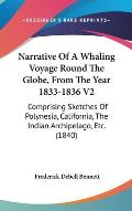Narrative of a Whaling Voyage Round the Globe, from the Year 1833-1836 V2: Comprising Sketches of Polynesia, California, the Indian Archipelago, Etc.