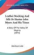 Leather Stocking and Silk or Hunter John Myers and His Times: A Story of the Valley of Virginia (1854)