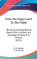 From the Stage Coach to the Pulpit: Being an Autobiographical Sketch, with Incidents and Anecdotes of Elder H. K. Stimson (1874)