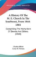 A History of the M. E. Church in the Southwest, from 1844-1864: Comprising the Martyrdom of Bewley and Others (1868)