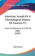 American Annals or a Chronological History of America V2: From Its Discovery in 1492 to 1806 (1805)