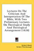 Lectures on the Criticism and Interpretation of the Bible, with Two Preliminary Lectures on Theological Study and Theological Arrangement (1828)