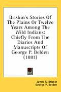 Brisbin's Stories of the Plains or Twelve Years Among the Wild Indians: Chiefly from the Diaries and Manuscripts of George P. Belden (1881)