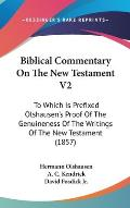 Biblical Commentary on the New Testament V2: To Which Is Prefixed Olshausen's Proof of the Genuineness of the Writings of the New Testament (1857)