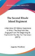 The Second Rhode Island Regiment: A Narrative of Military Operations in Which the Regiment Was Engaged from the Beginning to the End of the War for th