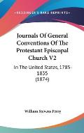 Journals of General Conventions of the Protestant Episcopal Church V2: In the United States, 1785-1835 (1874)
