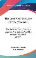 The Lore and the Lure of the Yosemite: The Indians, Their Customs, Legends and Beliefs, and the Story of Yosemite (1922)