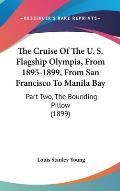 The Cruise of the U. S. Flagship Olympia, from 1895-1899, from San Francisco to Manila Bay: Part Two, the Bounding Pillow (1899)