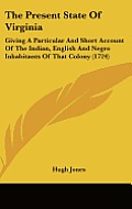 The Present State of Virginia: Giving a Particular and Short Account of the Indian, English and Negro Inhabitants of That Colony (1724)