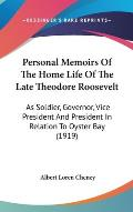 Personal Memoirs of the Home Life of the Late Theodore Roosevelt: As Soldier, Governor, Vice President and President in Relation to Oyster Bay (1919)