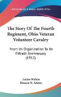 The Story of the Fourth Regiment, Ohio Veteran Volunteer Cavalry: From Its Organization to Its Fiftieth Anniversary (1912)