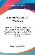 A Youthful Man-O'-Warsman: From the Diary of an English Lad Who Served in the British Frigate Macedonian During Her Action with the American Frig