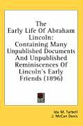 The Early Life of Abraham Lincoln: Containing Many Unpublished Documents and Unpublished Reminiscences of Lincoln's Early Friends (1896)