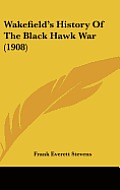 Wakefield's History of the Black Hawk War (1908)