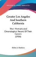 Greater Los Angeles and Southern California: Their Portraits and Chronological Record of Their Careers (1906)