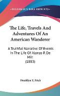 The Life, Travels and Adventures of an American Wanderer: A Truthful Narrative of Events in the Life of Alonzo P. de Milt (1883)