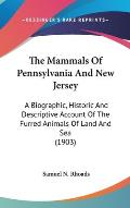 The Mammals of Pennsylvania and New Jersey: A Biographic, Historic and Descriptive Account of the Furred Animals of Land and Sea (1903)