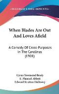 When Blades Are Out and Loves Afield: A Comedy of Cross-Purposes in the Carolinas (1901)