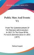 Public Men and Events V1: From the Commencement of Mr. Monroe's Administration in 1817, to the Close of Mr. Filmore's Administration in 1853 (18