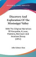 Discovery and Exploration of the Mississippi Valley: With the Original Narratives of Marquette, Allouez, Membre;, Hennepin and Anastase Douay (1852)