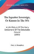 The Squatter Sovereign, or Kansas in the 50's: A Life Picture of the Early Settlement of the Debatable Ground (1883)